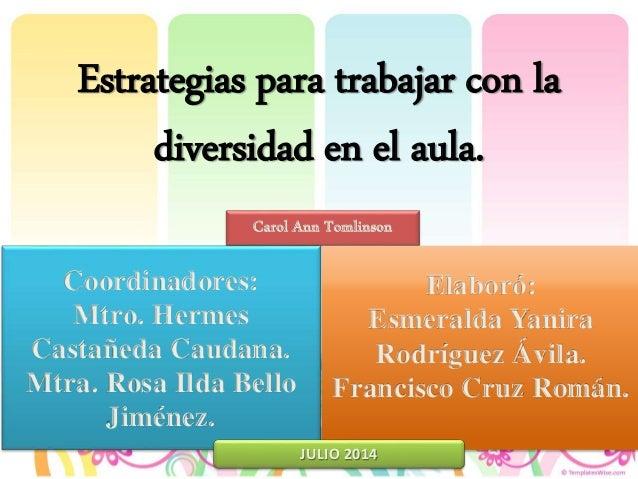 Estrategias para trabajar con la diversidad en el aula. Carol Ann Tomlinson Coordinadores: Mtro. Hermes Castañeda Caudana....