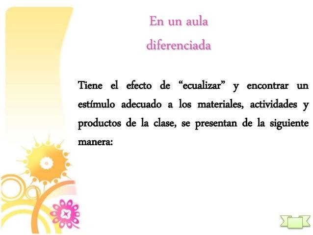 """En un aula diferenciada Tiene el efecto de """"ecualizar"""" y encontrar un estímulo adecuado a los materiales, actividades y pr..."""