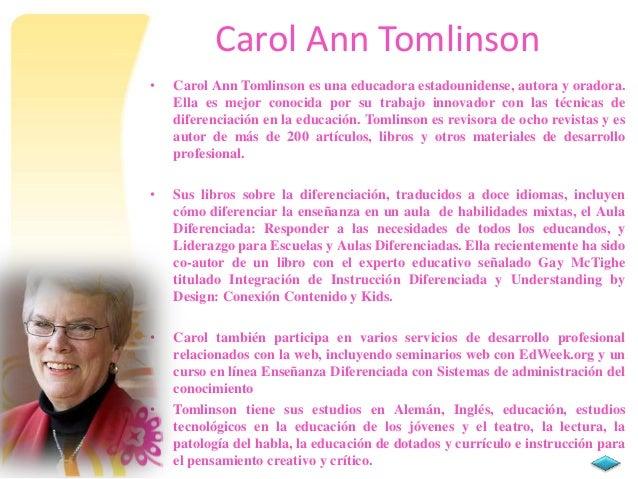 Carol Ann Tomlinson • Carol Ann Tomlinson es una educadora estadounidense, autora y oradora. Ella es mejor conocida por su...