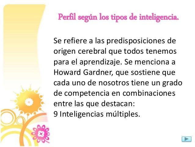 Perfil según los tipos de inteligencia. Se refiere a las predisposiciones de origen cerebral que todos tenemos para el apr...