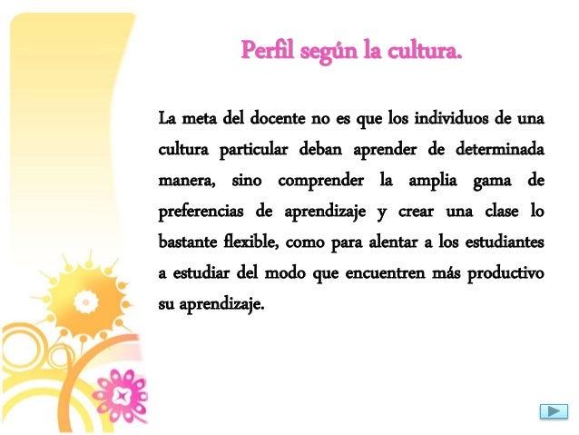 Perfil según la cultura. La meta del docente no es que los individuos de una cultura particular deban aprender de determin...