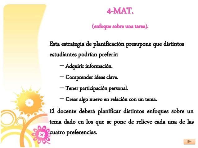 4-MAT. (enfoque sobre una tarea). Esta estrategia de planificación presupone que distintos estudiantes podrían preferir: –...