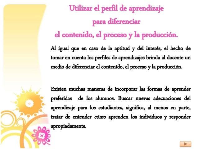 Utilizar el perfil de aprendizaje para diferenciar el contenido, el proceso y la producción. Al igual que en caso de la ap...