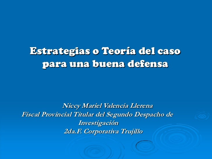 Estrategias o Teoría del caso    para una buena defensa             Niccy Mariel Valencia LlerenaFiscal Provincial Titular...