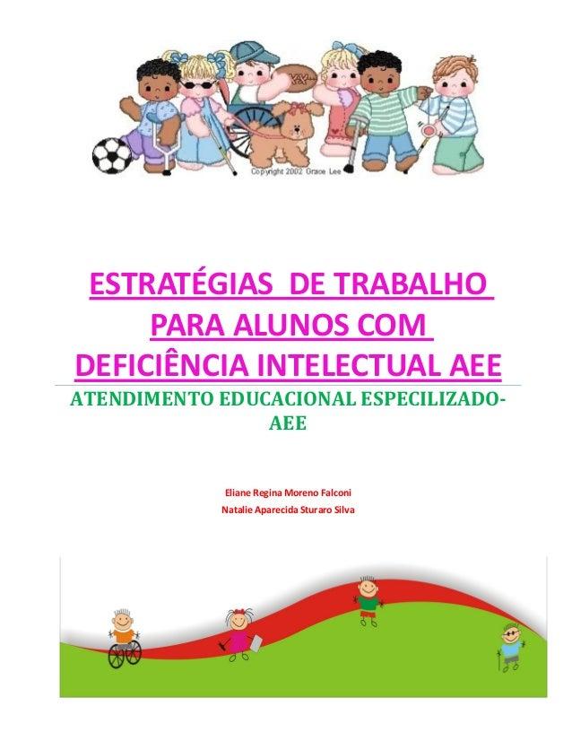 ESTRATÉGIAS DE TRABALHO  PARA ALUNOS COM  DEFICIÊNCIA INTELECTUAL AEE  ATENDIMENTO EDUCACIONAL ESPECILIZADO-AEE  Eliane Re...