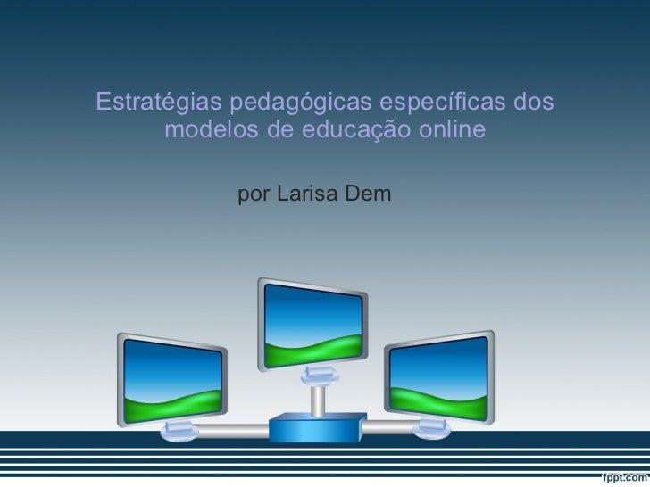 Estratégias pedagógicas específicas dos modelos de educação online por Larisa Dem