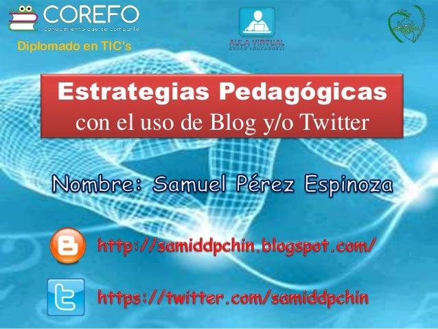 Estrategias Pedagógicas con el uso de Blog y/o Twitter Diplomado en TIC's