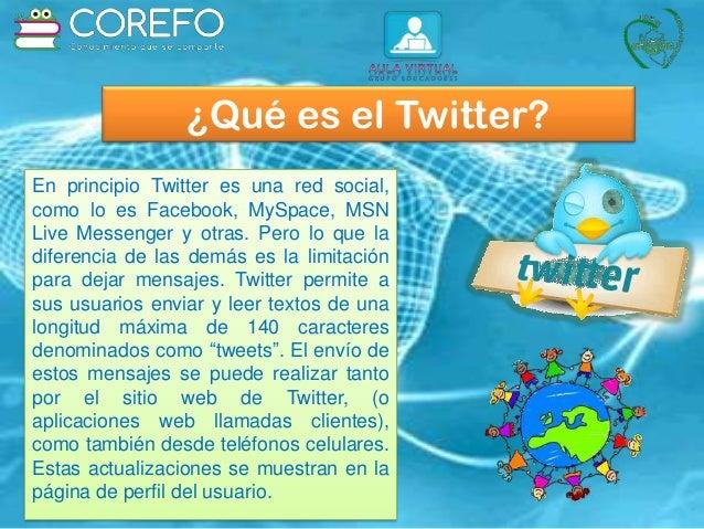 ¿Qué es el Twitter? En principio Twitter es una red social, como lo es Facebook, MySpace, MSN Live Messenger y otras. Pero...