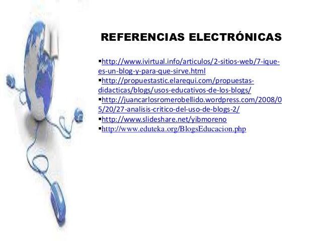 REFERENCIAS ELECTRÓNICAS http://www.ivirtual.info/articulos/2-sitios-web/7-ique- es-un-blog-y-para-que-sirve.html http:/...