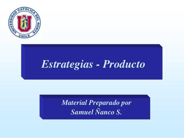 Estrategias - Producto  Material Preparado por Samuel Ñanco S.