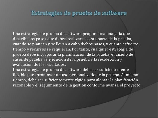Una estrategia de prueba de software proporciona una guía que describe los pasos que deben realizarse como parte de la pru...