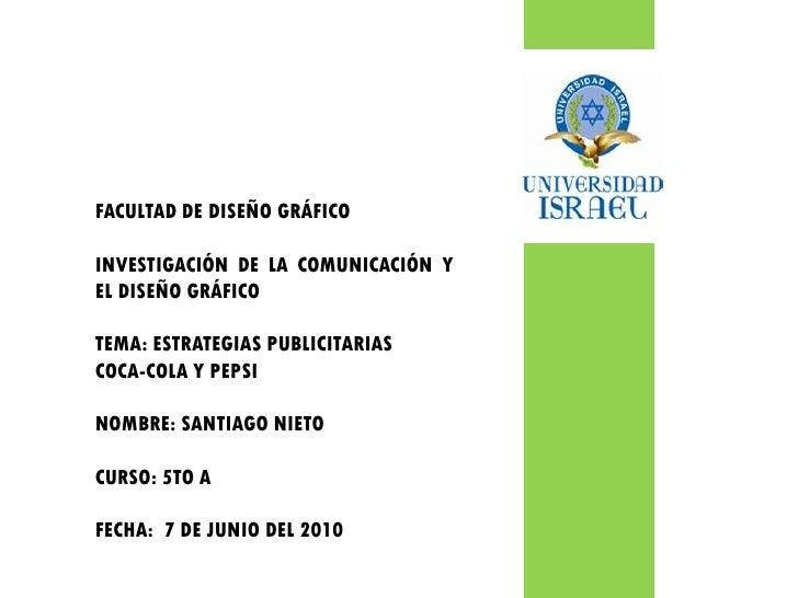 FACULTAD DE DISEÑO GRÁFICO  INVESTIGACIÓN DE LA COMUNICACIÓN Y EL DISEÑO GRÁFICO  TEMA: ESTRATEGIAS PUBLICITARIAS COCA-COL...