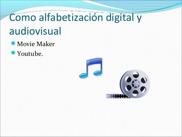 Como alfabetización digital y  audiovisual  Movie Maker  Youtube.