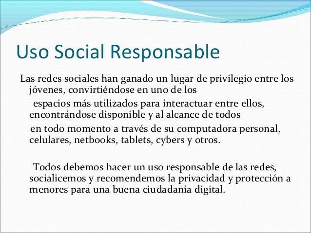 U s o Social Responsable  Las redes sociales han ganado un lugar de privilegio entre los  jóvenes, convirtiéndose en uno d...