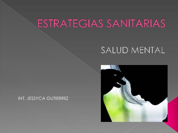 ESTRATEGIAS SANITARIAS<br />SALUD MENTAL<br />INT. JESSYCA GUTIERREZ<br />