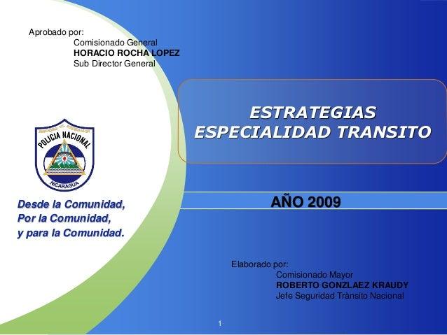 1 ESTRATEGIAS ESPECIALIDAD TRANSITO Desde la Comunidad, Por la Comunidad, y para la Comunidad. AÑO 2009 Aprobado por: Comi...