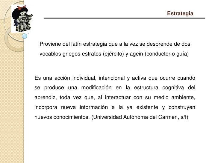 Estrategia<br />Proviene del latín estrategia que a la vez se desprende de dos vocablos griegos estratos (ejército) y agei...