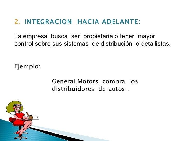 2.  INTEGRACION  HACIA ADELANTE: La empresa  busca  ser  propietaria o tener  mayor  control sobre sus sistemas  de distri...