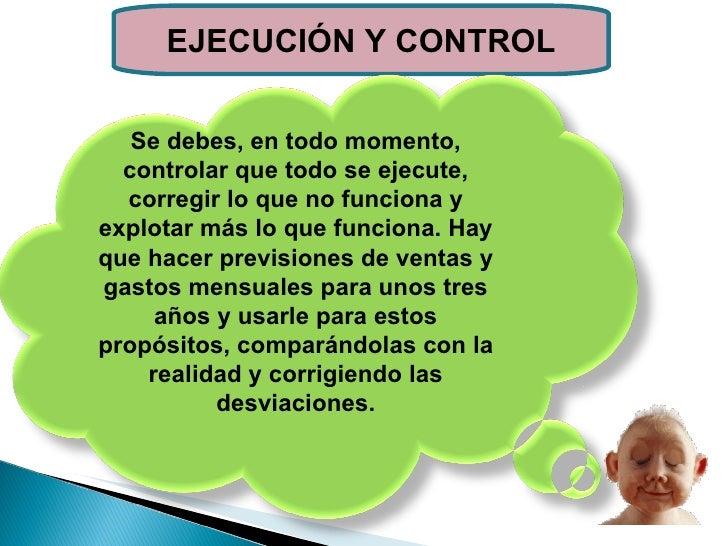 EJECUCIÓN Y CONTROL Se debes, en todo momento, controlar que todo se ejecute, corregir lo que no funciona y explotar más l...