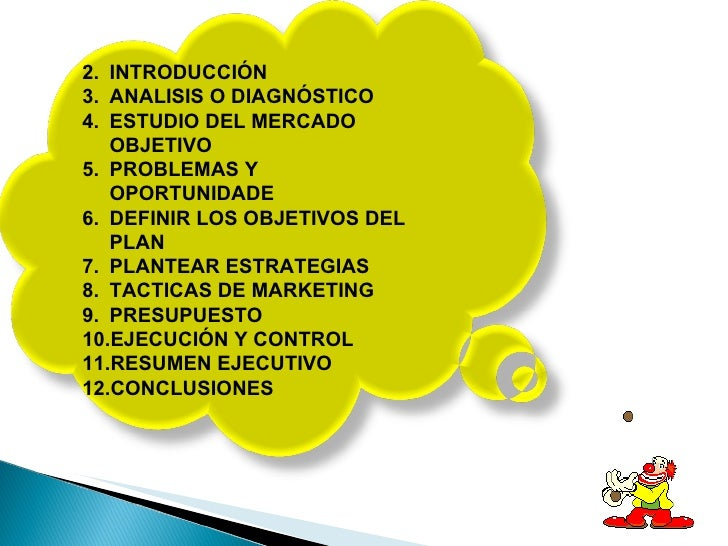<ul><li>INTRODUCCIÓN </li></ul><ul><li>ANALISIS O DIAGNÓSTICO </li></ul><ul><li>ESTUDIO DEL MERCADO OBJETIVO </li></ul><ul...