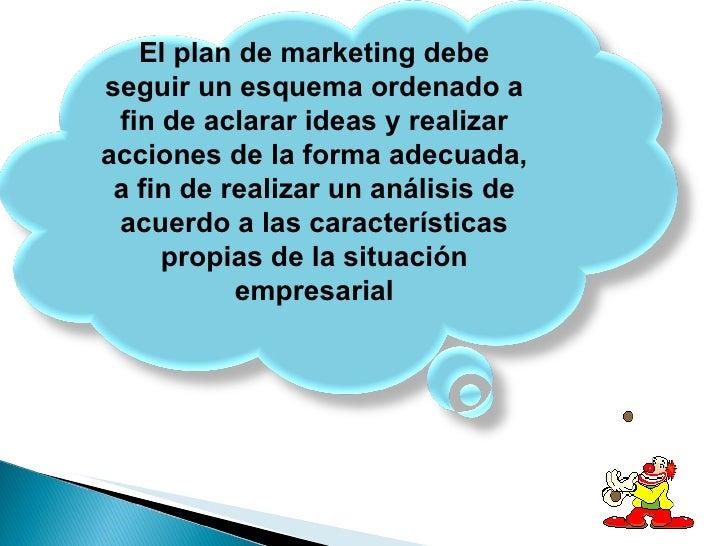 El plan de marketing debe seguir un esquema ordenado a fin de aclarar ideas y realizar acciones de la forma adecuada, a fi...
