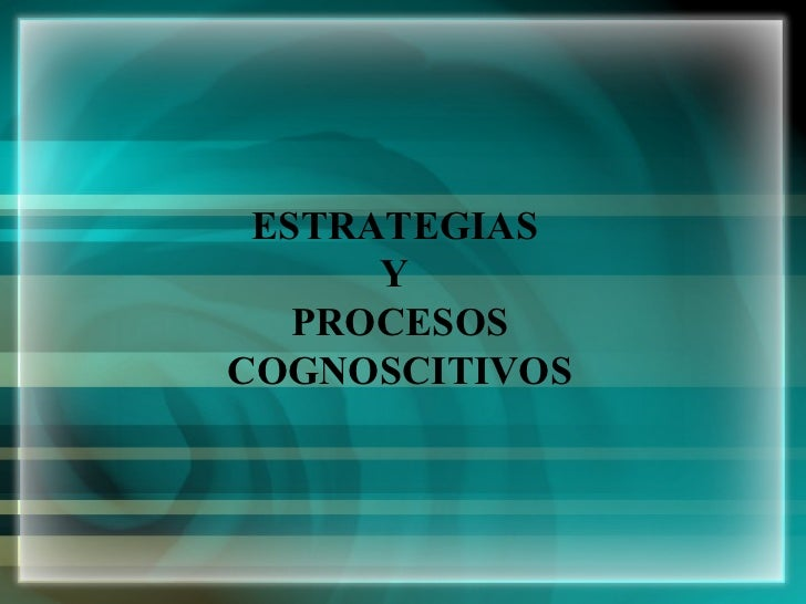 ESTRATEGIAS  Y  PROCESOS COGNOSCITIVOS