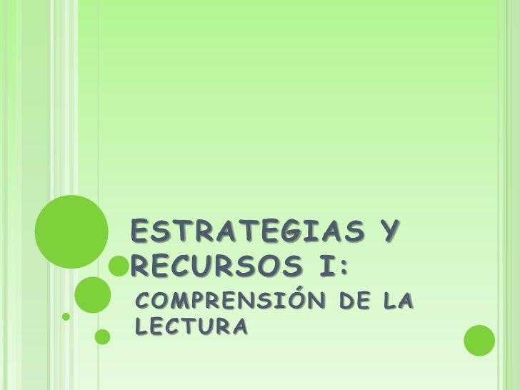ESTRATEGIAS Y RECURSOS I:<br />COMPRENSIÓN DE LA LECTURA<br />