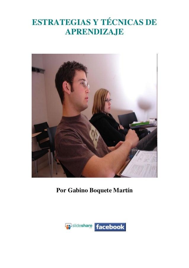 ESTRATEGIAS Y TÉCNICAS DE      APRENDIZAJE    Por Gabino Boquete Martín