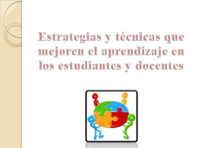 Estrategias y TécnicasEstrategia Técnica Son el conjunto deactividades técnicas ymedios que se planificancon el fin de ha...