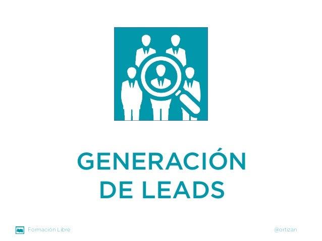 Formación Libre @ortizan  GENERACIÓN DE LEADS