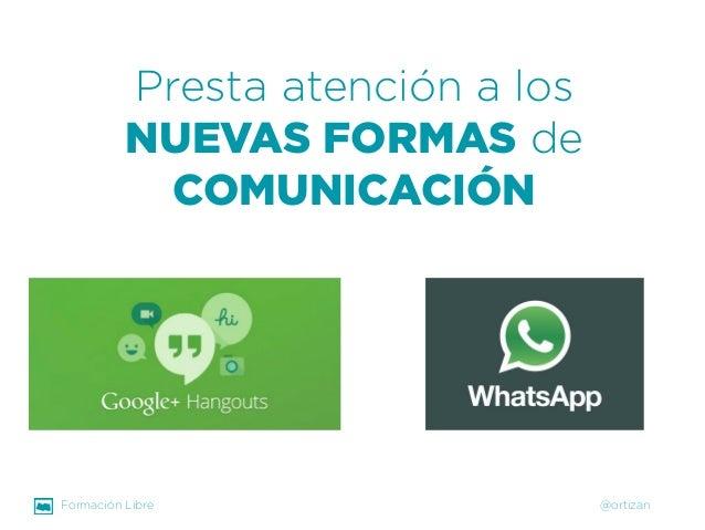 Formación Libre @ortizan  Presta atención a los NUEVAS FORMASde COMUNICACIÓN