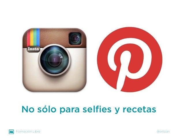 Formación Libre @ortizan  No sólo para selfiesy recetas