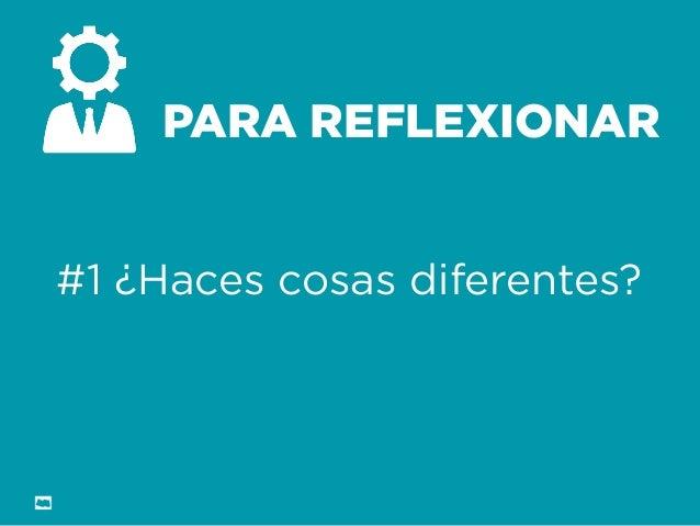 Formación Libre @ortizan  PARA REFLEXIONAR  #1 ¿Haces cosas diferentes?