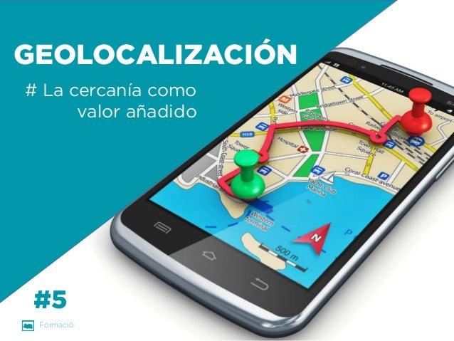 Formación Libre @ortizan  GEOLOCALIZACIÓN  # La cercanía como  valor añadido  #5