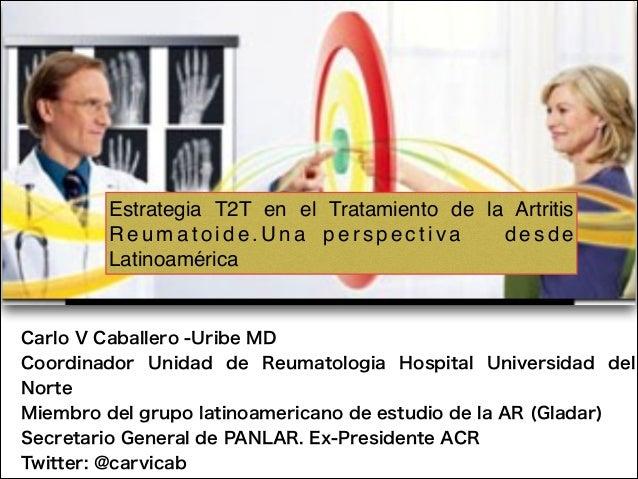 Estrategia T2T en el Tratamiento de la ArtritisR e u m a t o i d e . U n a p e r s p e c t i v a d e s d eLatinoaméricaCar...