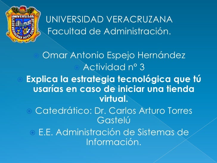 UNIVERSIDAD VERACRUZANA<br />Facultad de Administración.<br />Omar Antonio Espejo Hernández<br />Actividad n° 3<br />Expli...