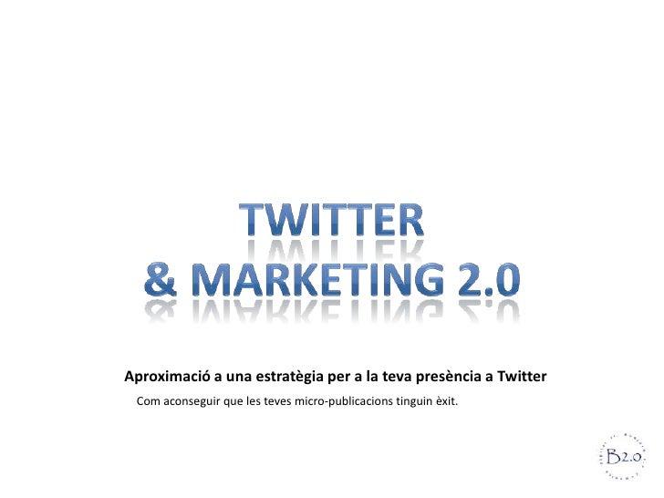 Aproximació a una estratègia per a la teva presència a Twitter Com aconseguir que les teves micro-publicacions tinguin èxit.