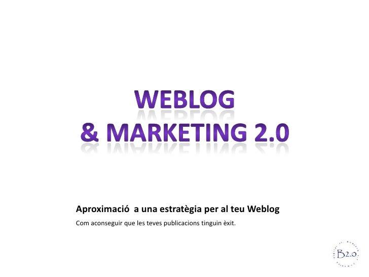 Aproximació a una estratègia per al teu WeblogCom aconseguir que les teves publicacions tinguin èxit.