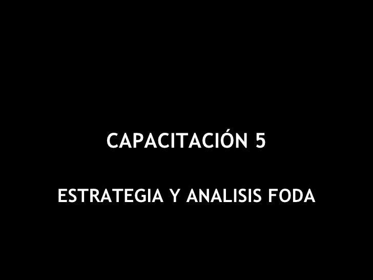 CAPACITACIÓN 5ESTRATEGIA Y ANALISIS FODA