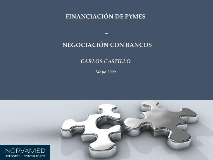 FINANCIACIÓN DE PYMES  _ NEGOCIACIÓN CON BANCOS CARLOS CASTILLO Mayo 2009