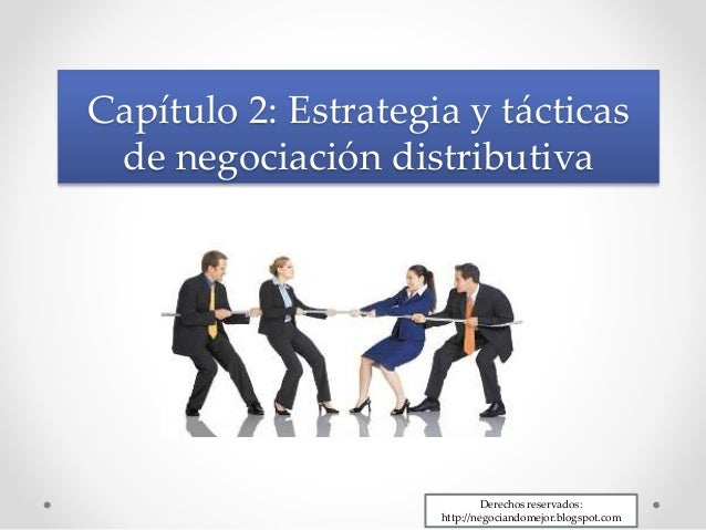 Capítulo 2: Estrategia y tácticas de negociación distributiva Derechos reservados: http://negociandomejor.blogspot.com