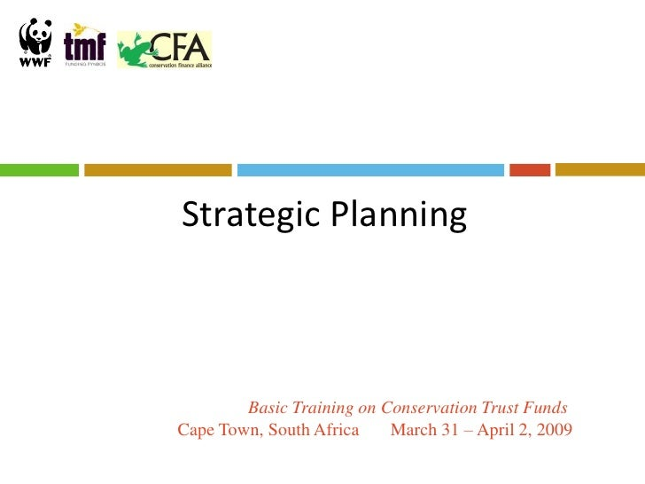 Strategic Planning            Basic Training on Conservation Trust Funds Cape Town, South Africa    March 31 – April 2, 20...