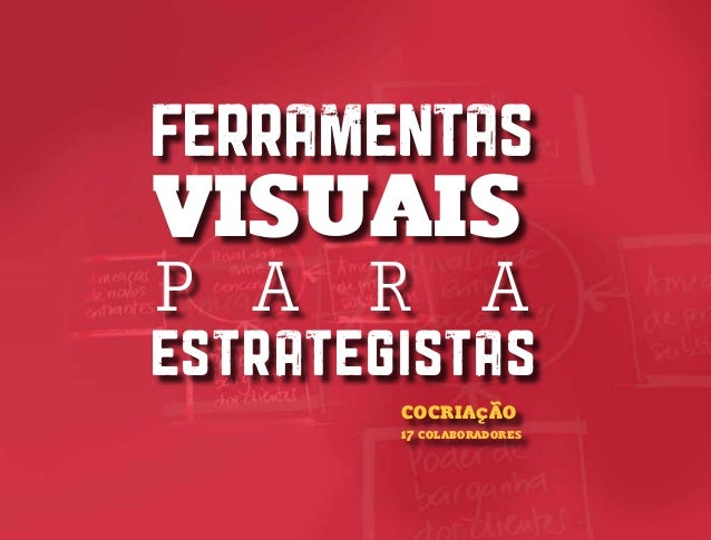 FERRAMENTAS VISUAIS P A R A ESTRATEGISTAS COCRIAçÃO 17 COLABORADORES