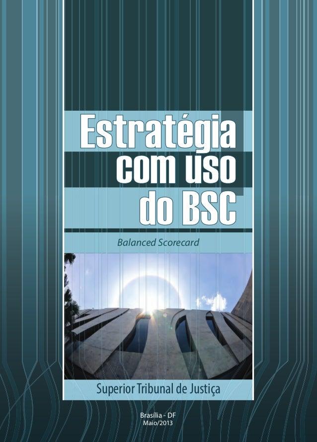 Balanced Scorecard  Superior Tribunal de Justiça Brasília - DF Maio/2013