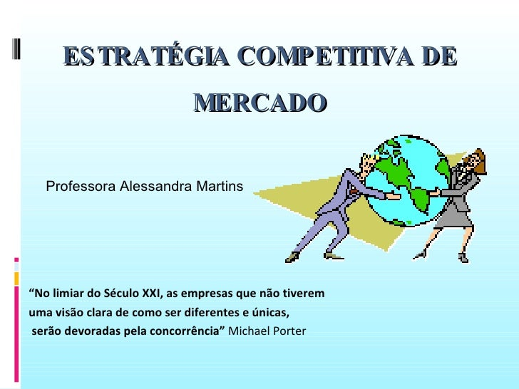 """ESTRATÉGIA COMPETITIVA DE MERCADO """" No limiar do Século XXI, as empresas que não tiverem  uma visão clara de como ser dife..."""