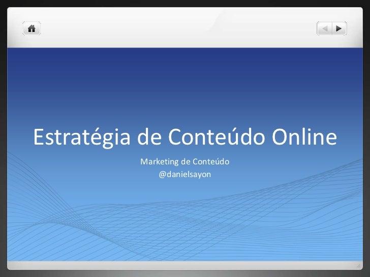 Estratégia de Conteúdo Online          Marketing de Conteúdo              @danielsayon
