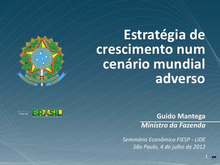 Estratégia decrescimento num cenário mundial         adverso               Guido Mantega           Ministro da Fazenda    ...