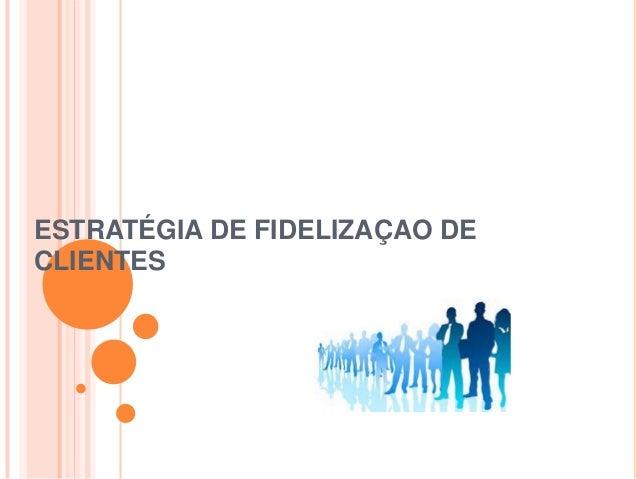 ESTRATÉGIA DE FIDELIZAÇAO DECLIENTES