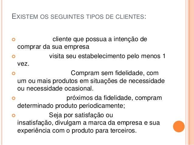 EXISTEM OS SEGUINTES TIPOS DE CLIENTES: Prospect : cliente que possua a intenção de  comprar da sua empresa Shopper : vi...
