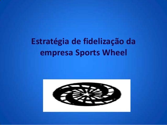 Estratégia de fidelização da  empresa Sports Wheel